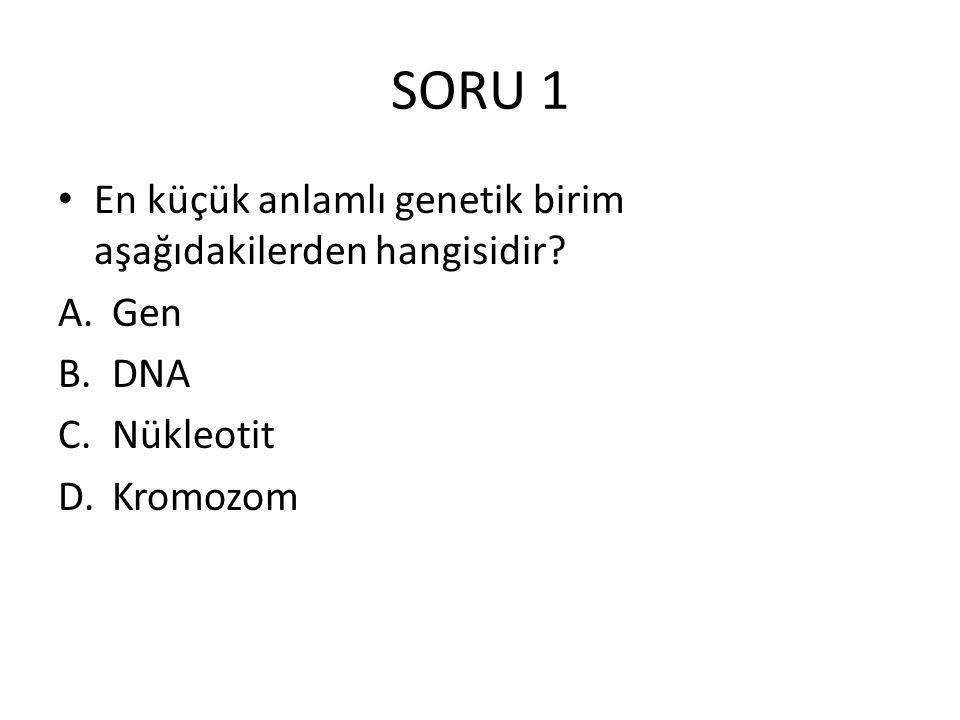 SORU 1 En küçük anlamlı genetik birim aşağıdakilerden hangisidir Gen