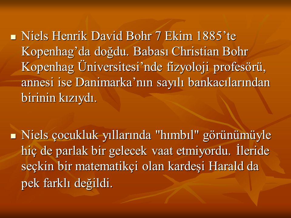Niels Henrik David Bohr 7 Ekim 1885'te Kopenhag'da doğdu