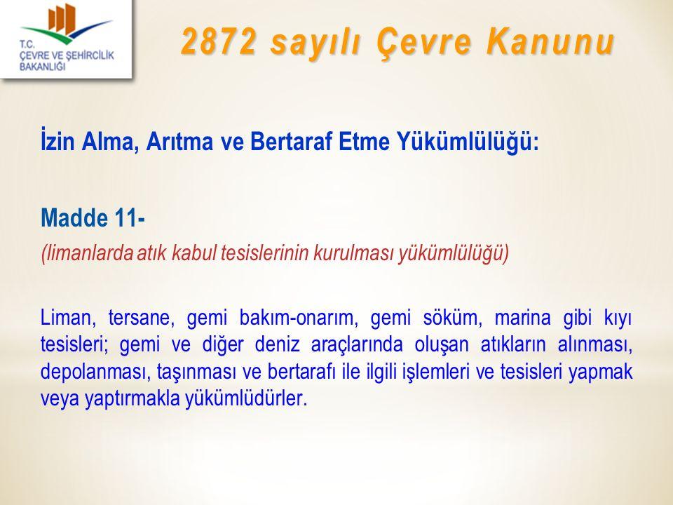 2872 sayılı Çevre Kanunu İzin Alma, Arıtma ve Bertaraf Etme Yükümlülüğü: Madde 11- (limanlarda atık kabul tesislerinin kurulması yükümlülüğü)