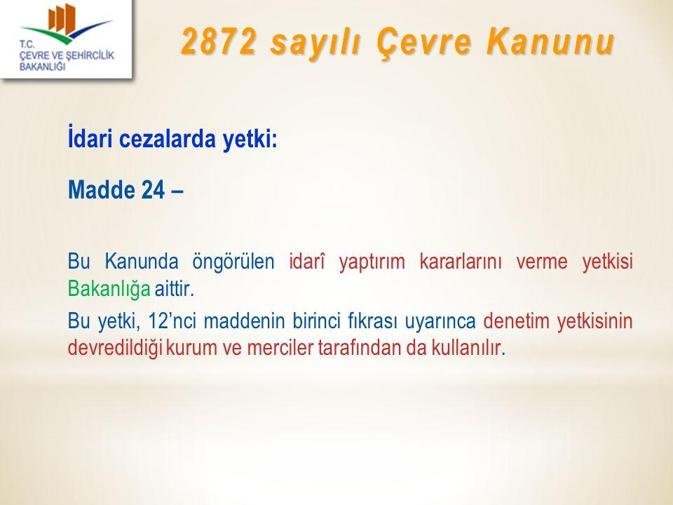 2872 sayılı Çevre Kanunu İdari cezalarda yetki: Madde 24 –