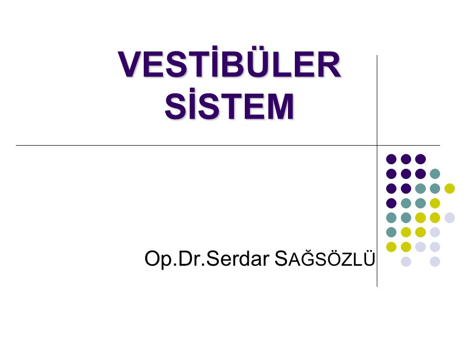 VESTİBÜLER SİSTEM Op.Dr.Serdar SAĞSÖZLÜ