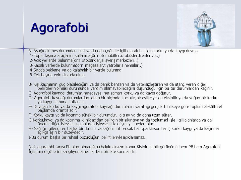 Agorafobi A- Aşağıdaki beş durumdan ikisi ya da dah çoğu ile igili olarak belirgin korku ya da kaygı duyma.