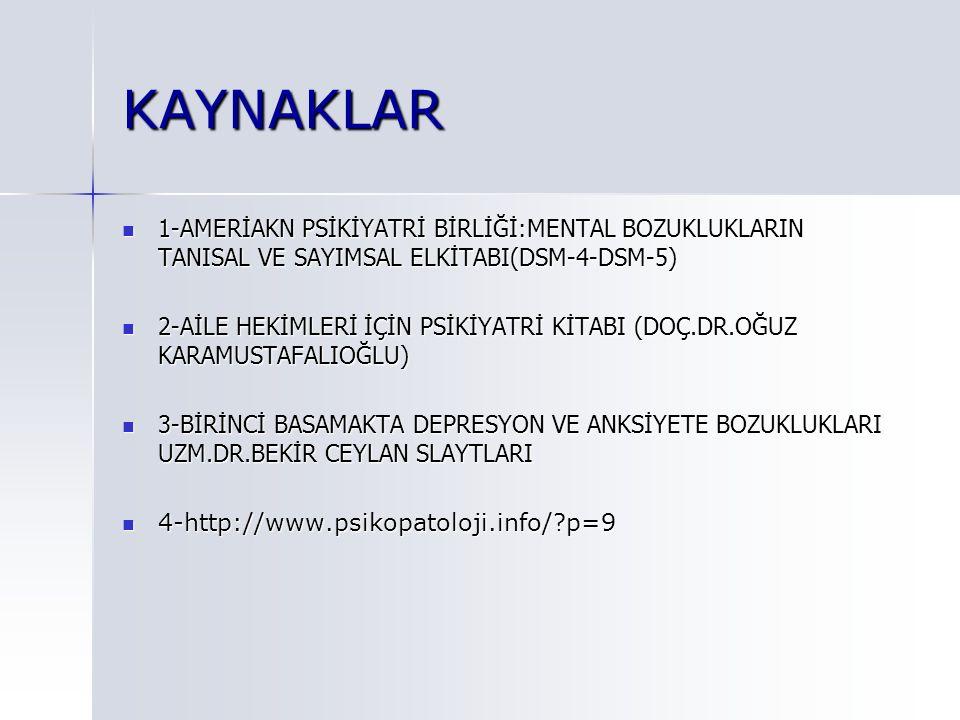 KAYNAKLAR 1-AMERİAKN PSİKİYATRİ BİRLİĞİ:MENTAL BOZUKLUKLARIN TANISAL VE SAYIMSAL ELKİTABI(DSM-4-DSM-5)