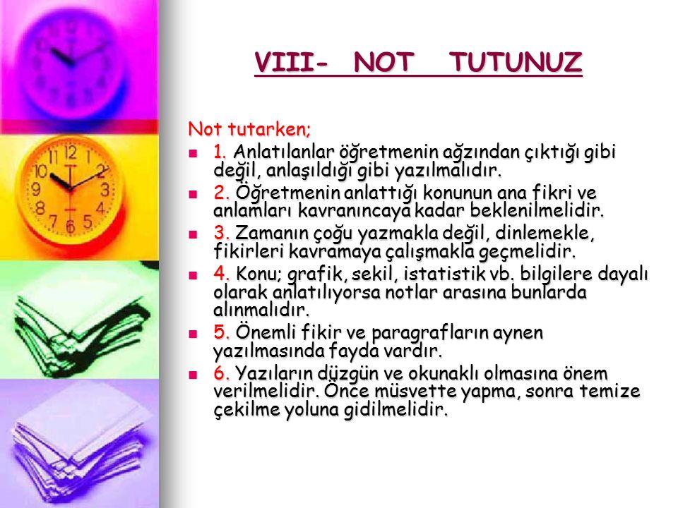 VIII- NOT TUTUNUZ Not tutarken;