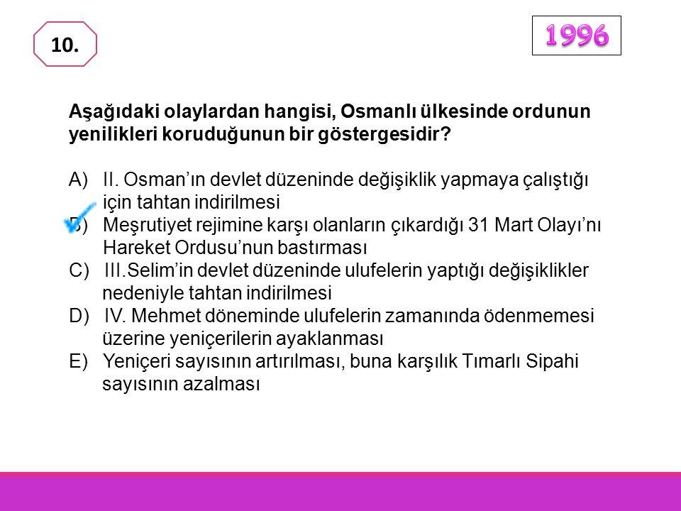 1996 10. Aşağıdaki olaylardan hangisi, Osmanlı ülkesinde ordunun yenilikleri koruduğunun bir göstergesidir