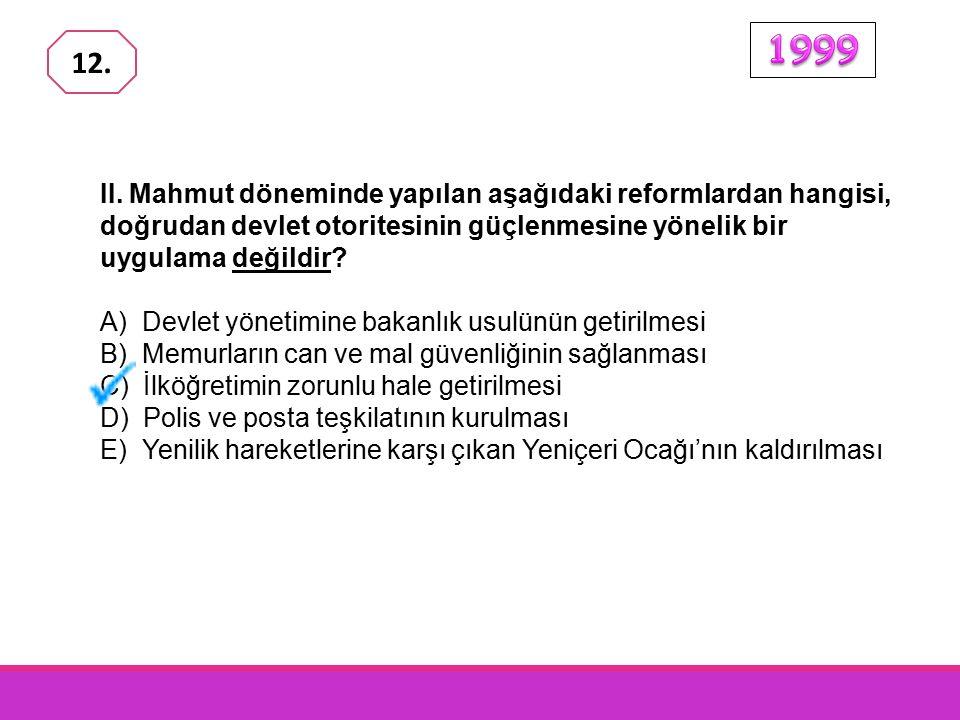 1999 12. II. Mahmut döneminde yapılan aşağıdaki reformlardan hangisi, doğrudan devlet otoritesinin güçlenmesine yönelik bir uygulama değildir
