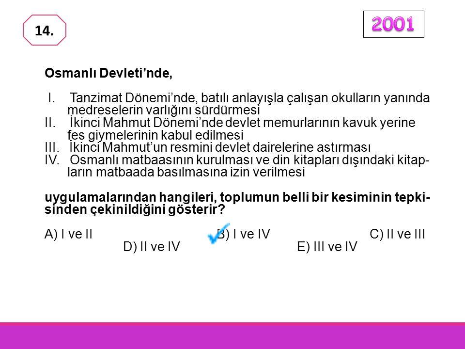 2001 14. Osmanlı Devleti'nde, I. Tanzimat Dönemi'nde, batılı anlayışla çalışan okulların yanında medreselerin varlığını sürdürmesi.