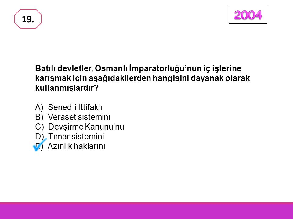 2004 19. Batılı devletler, Osmanlı İmparatorluğu'nun iç işlerine karışmak için aşağıdakilerden hangisini dayanak olarak kullanmışlardır