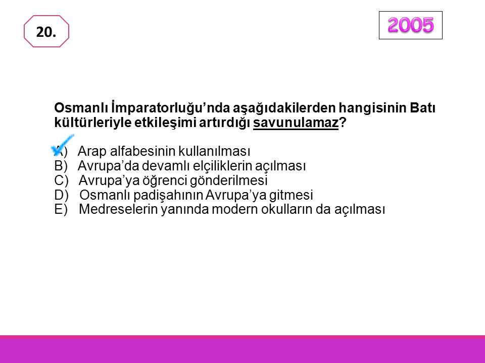 2005 20. Osmanlı İmparatorluğu'nda aşağıdakilerden hangisinin Batı kültürleriyle etkileşimi artırdığı savunulamaz