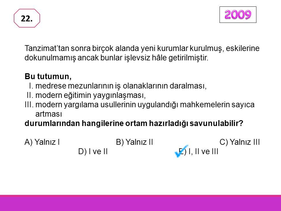2009 22. Tanzimat'tan sonra birçok alanda yeni kurumlar kurulmuş, eskilerine dokunulmamış ancak bunlar işlevsiz hâle getirilmiştir.