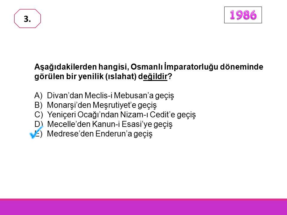 1986 3. Aşağıdakilerden hangisi, Osmanlı İmparatorluğu döneminde görülen bir yenilik (ıslahat) değildir