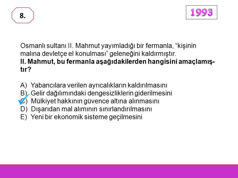 1993 8. Osmanlı sultanı II. Mahmut yayımladığı bir fermanla, kişinin malına devletçe el konulması geleneğini kaldırmıştır.