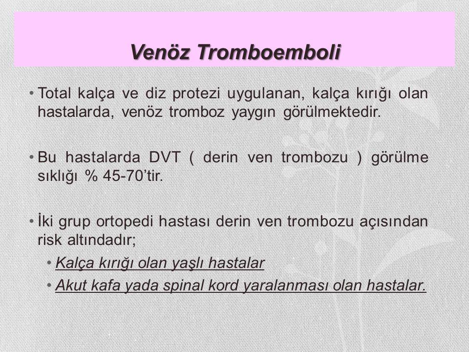 Venöz Tromboemboli Total kalça ve diz protezi uygulanan, kalça kırığı olan hastalarda, venöz tromboz yaygın görülmektedir.