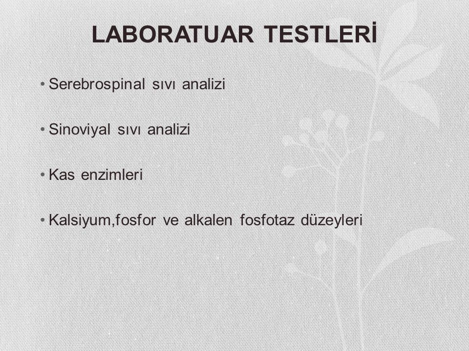 LABORATUAR TESTLERİ Serebrospinal sıvı analizi Sinoviyal sıvı analizi