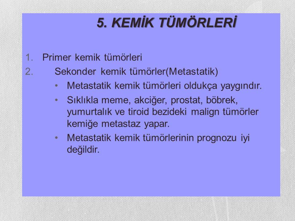 5. KEMİK TÜMÖRLERİ Primer kemik tümörleri