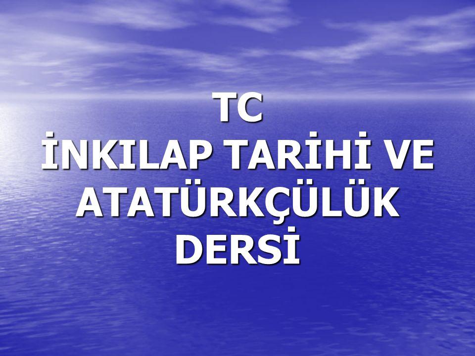 TC İNKILAP TARİHİ VE ATATÜRKÇÜLÜK DERSİ