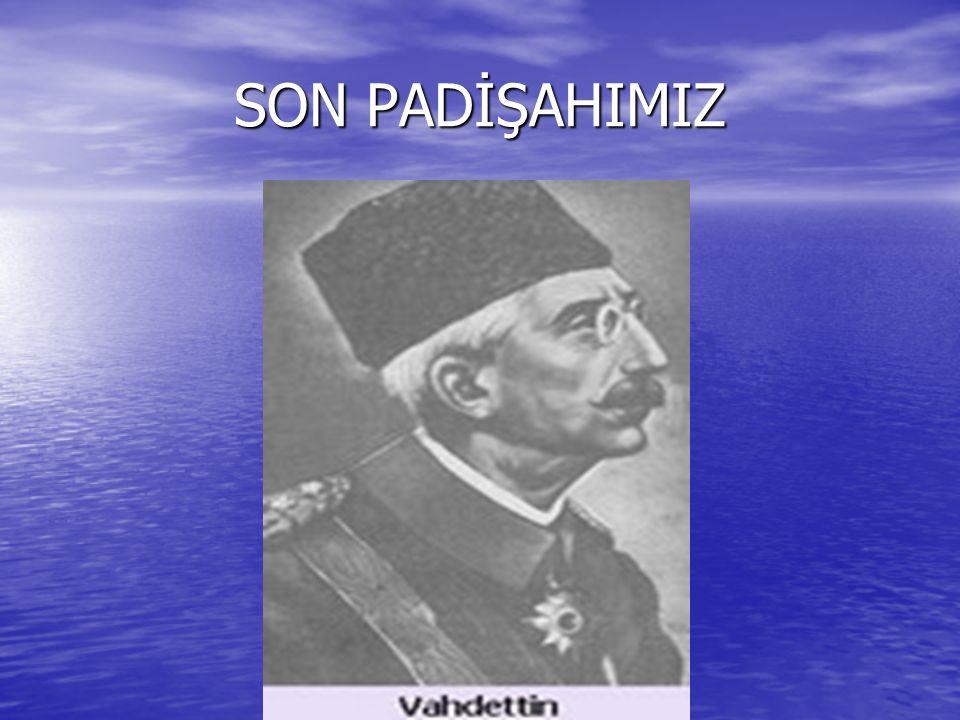 SON PADİŞAHIMIZ