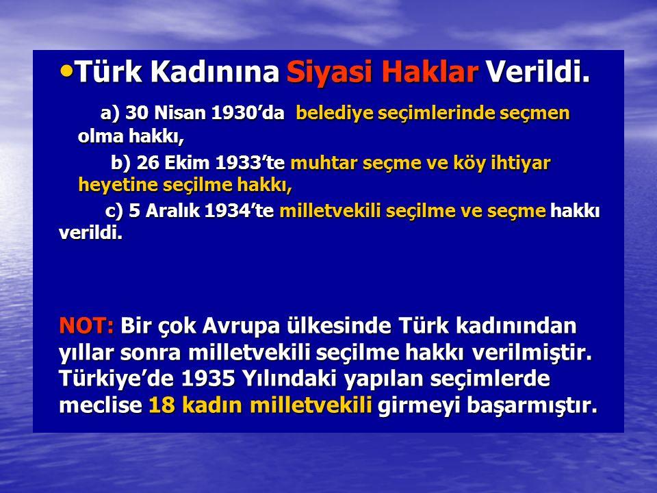 Türk Kadınına Siyasi Haklar Verildi.