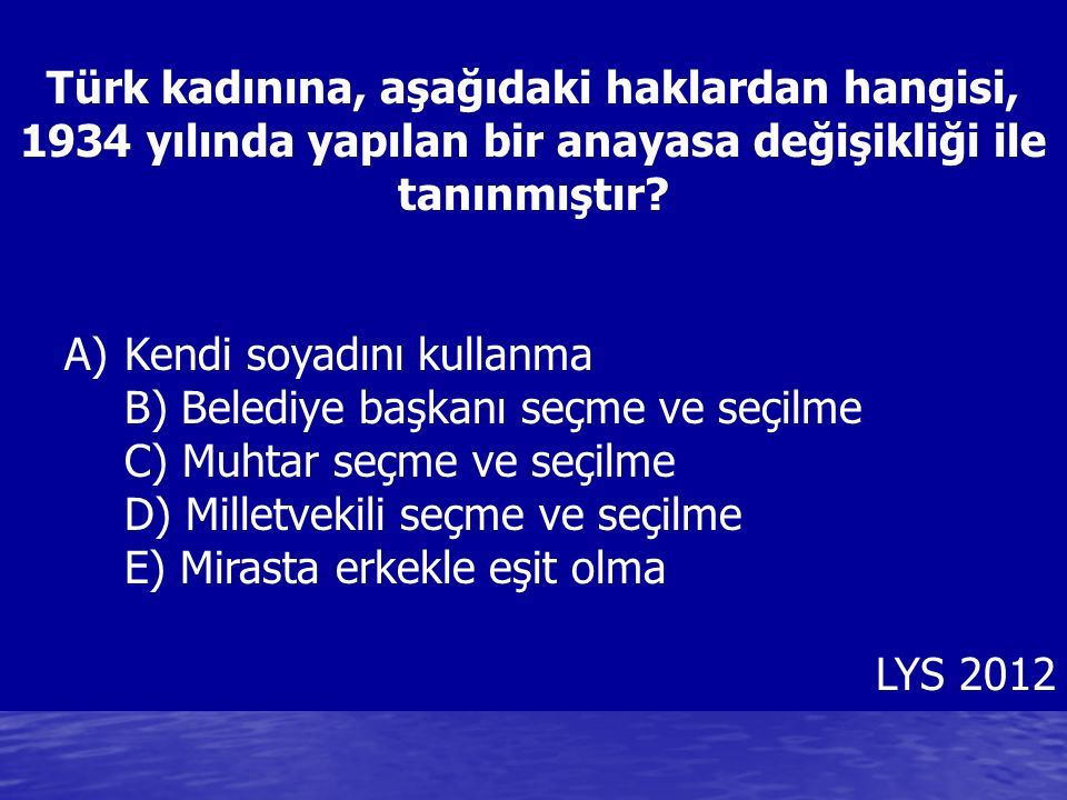 Türk kadınına, aşağıdaki haklardan hangisi, 1934 yılında yapılan bir anayasa değişikliği ile tanınmıştır