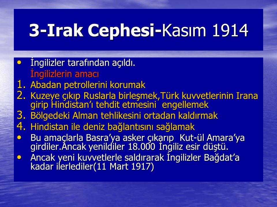 3-Irak Cephesi-Kasım 1914 İngilizler tarafından açıldı.