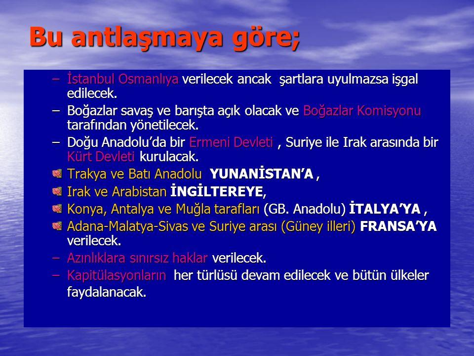 Bu antlaşmaya göre; İstanbul Osmanlıya verilecek ancak şartlara uyulmazsa işgal edilecek.