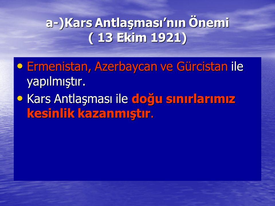 a-)Kars Antlaşması'nın Önemi ( 13 Ekim 1921)