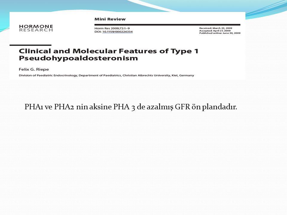 PHA1 ve PHA2 nin aksine PHA 3 de azalmış GFR ön plandadır.