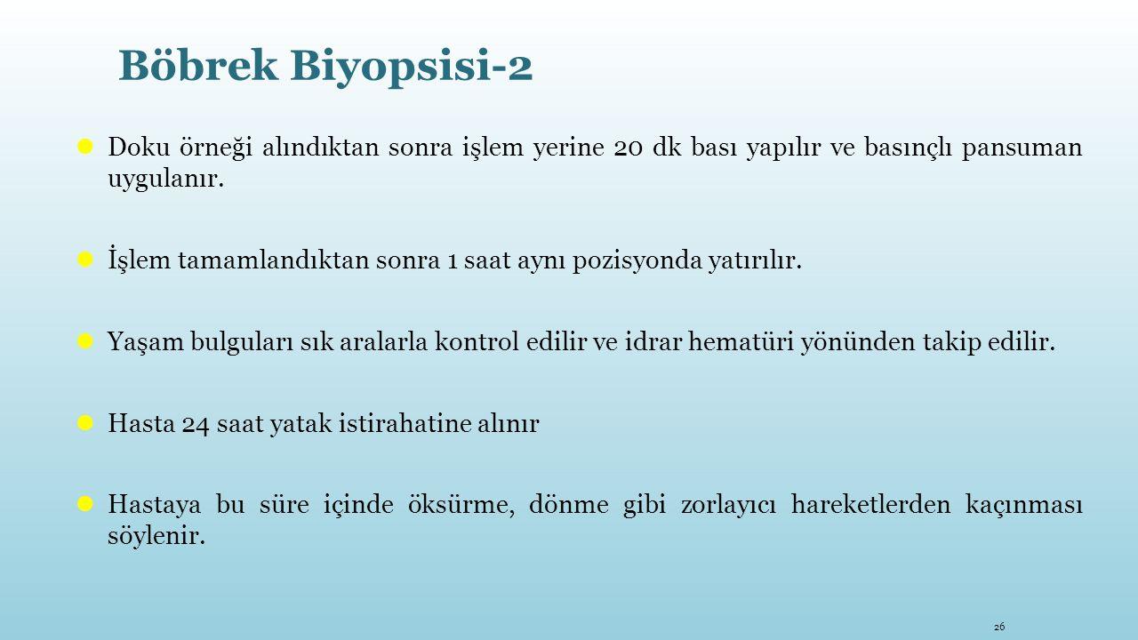 Böbrek Biyopsisi-2 Doku örneği alındıktan sonra işlem yerine 20 dk bası yapılır ve basınçlı pansuman uygulanır.