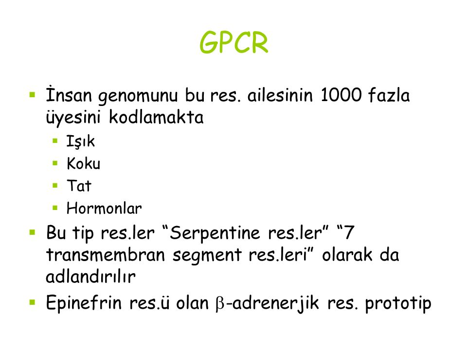 GPCR İnsan genomunu bu res. ailesinin 1000 fazla üyesini kodlamakta