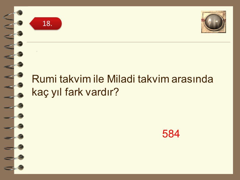 Rumi takvim ile Miladi takvim arasında kaç yıl fark vardır