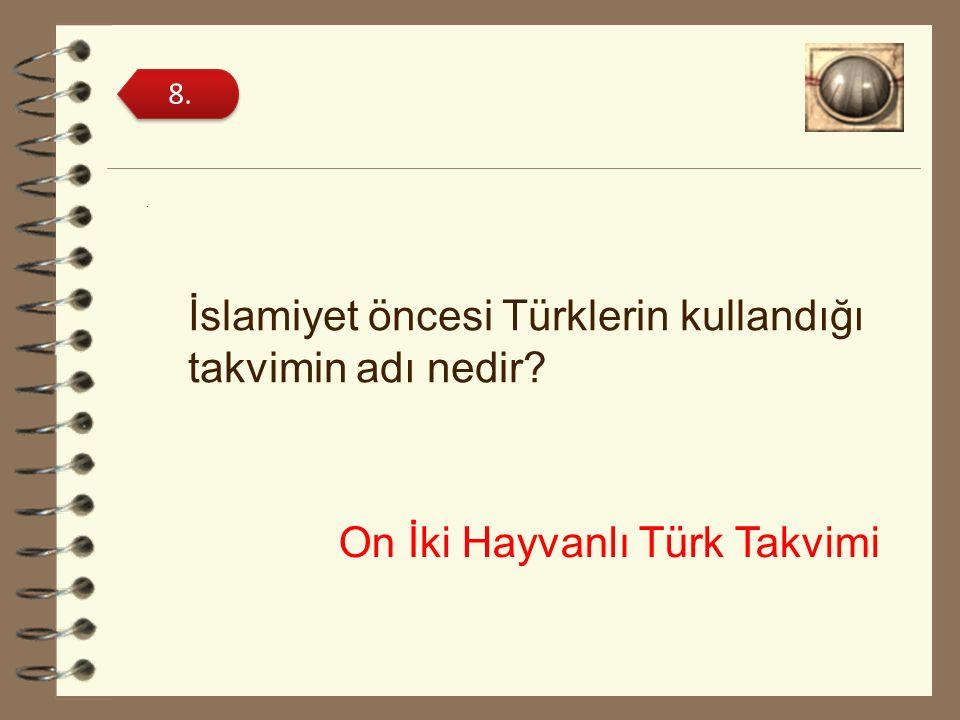 İslamiyet öncesi Türklerin kullandığı takvimin adı nedir