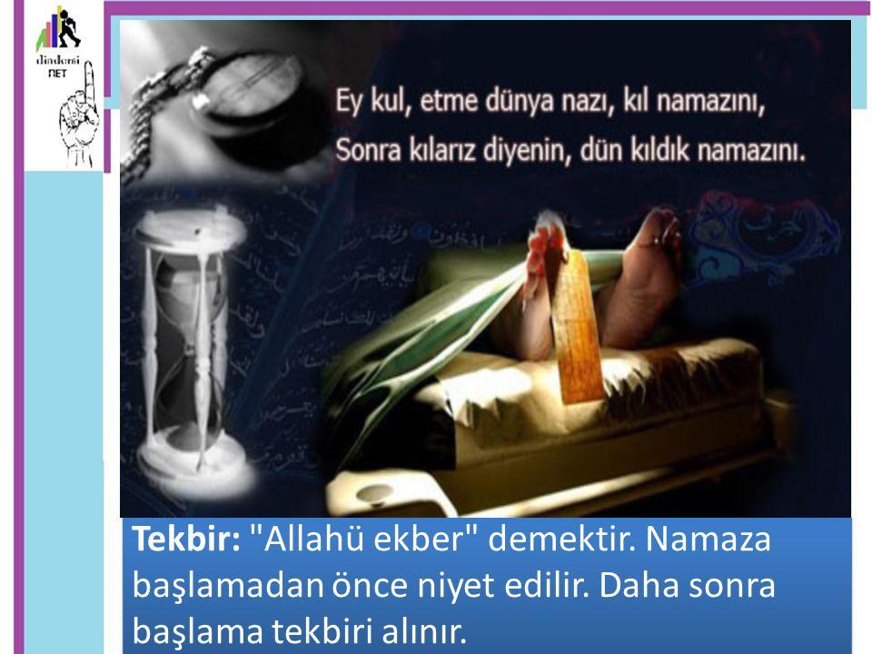 Tekbir: Allahü ekber demektir. Namaza başlamadan önce niyet edilir
