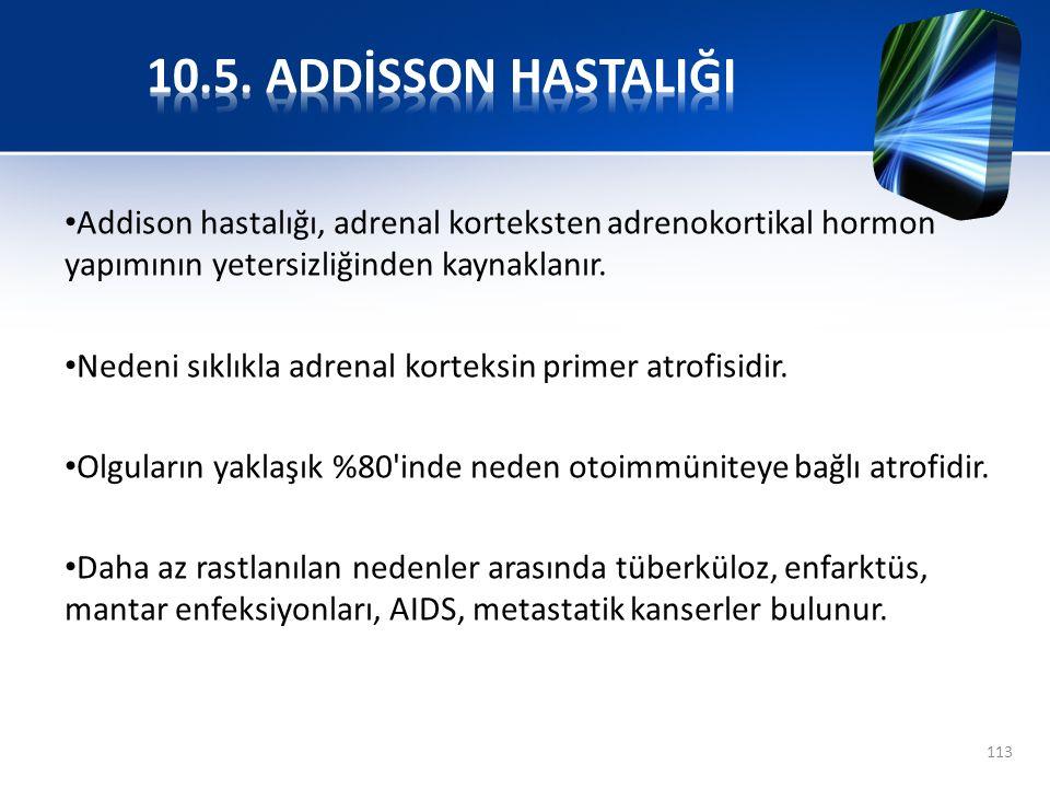 10.5. ADDİSSON HASTALIĞI Addison hastalığı, adrenal korteksten adrenokortikal hormon yapımının yetersizliğinden kaynaklanır.