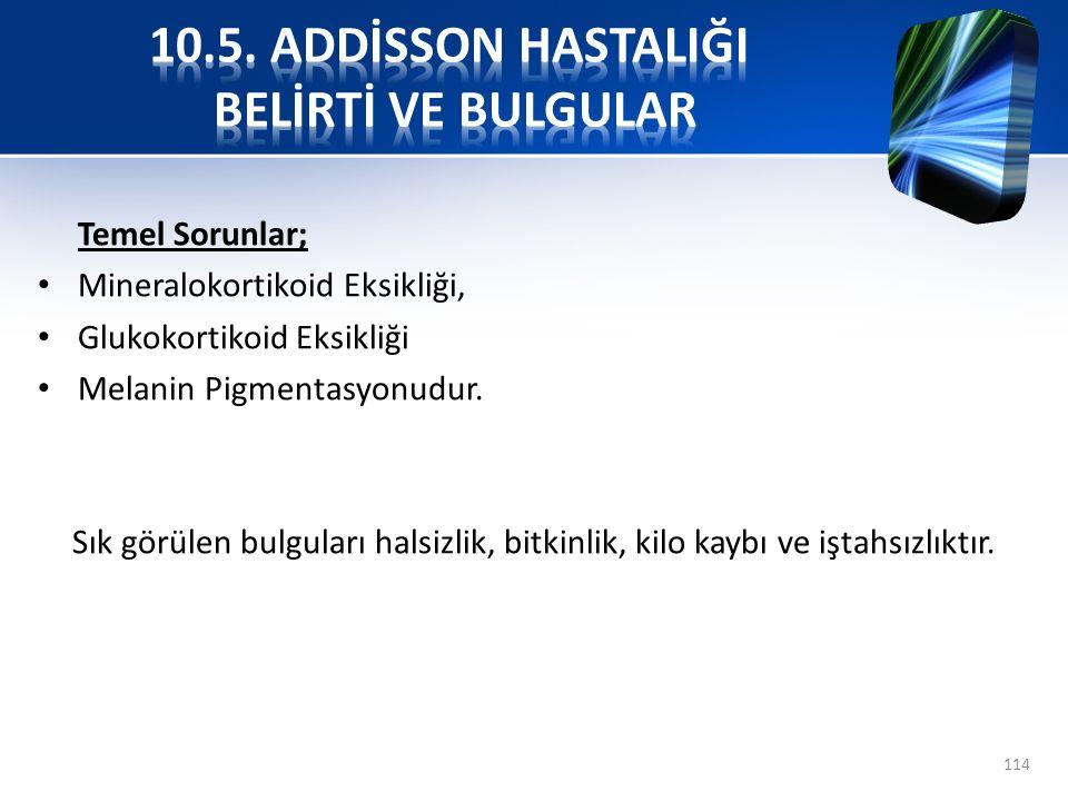 10.5. ADDİSSON HASTALIĞI BELİRTİ VE BULGULAR