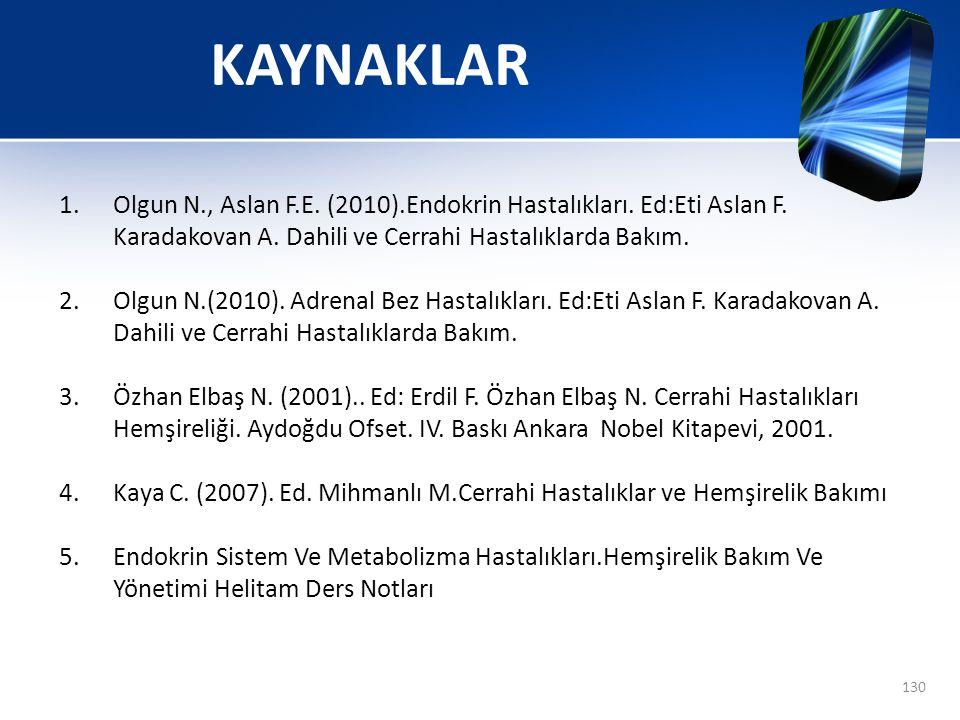KAYNAKLAR Olgun N., Aslan F.E. (2010).Endokrin Hastalıkları. Ed:Eti Aslan F. Karadakovan A. Dahili ve Cerrahi Hastalıklarda Bakım.