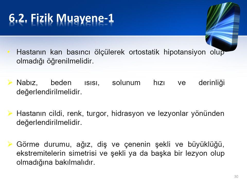 6.2. Fizik Muayene-1 Hastanın kan basıncı ölçülerek ortostatik hipotansiyon olup olmadığı öğrenilmelidir.