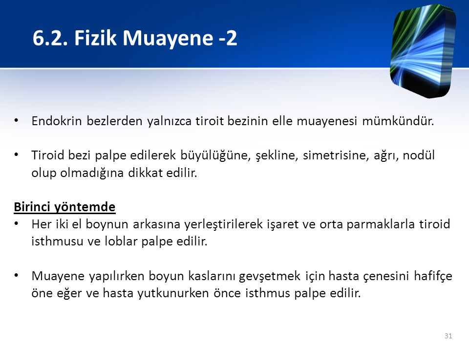 6.2. Fizik Muayene -2 Endokrin bezlerden yalnızca tiroit bezinin elle muayenesi mümkündür.