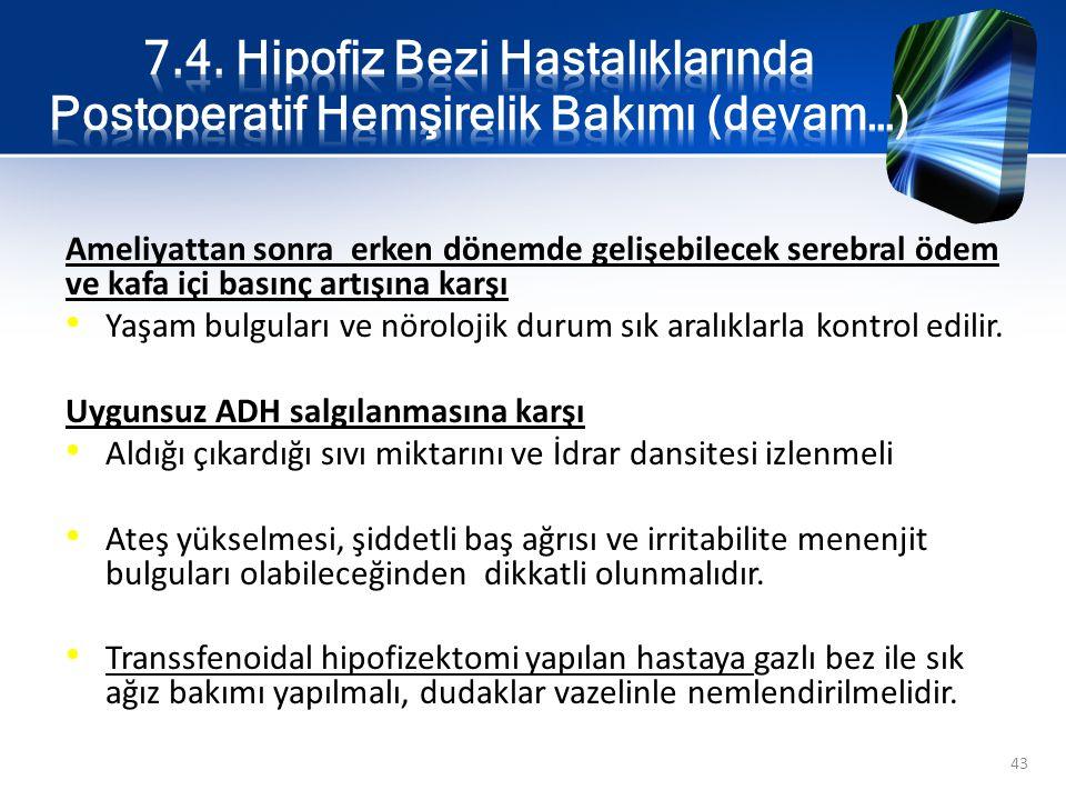 7.4. Hipofiz Bezi Hastalıklarında Postoperatif Hemşirelik Bakımı (devam…)