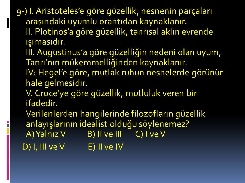 9-) I. Aristoteles'e göre güzellik, nesnenin parçaları arasındaki uyumlu orantıdan kaynaklanır.