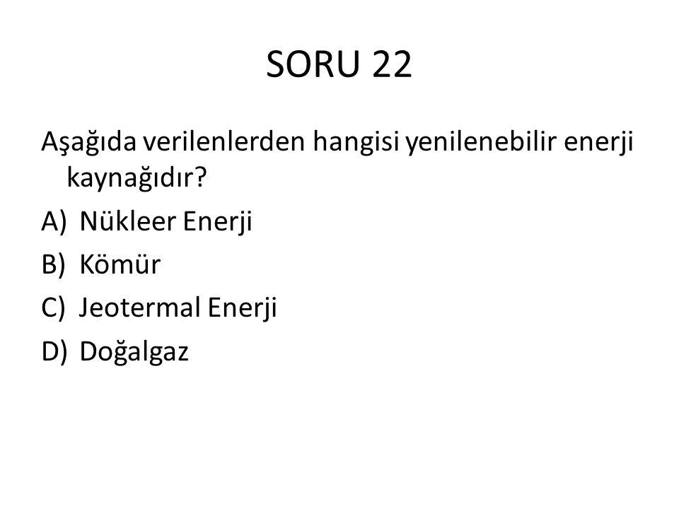 SORU 22 Aşağıda verilenlerden hangisi yenilenebilir enerji kaynağıdır