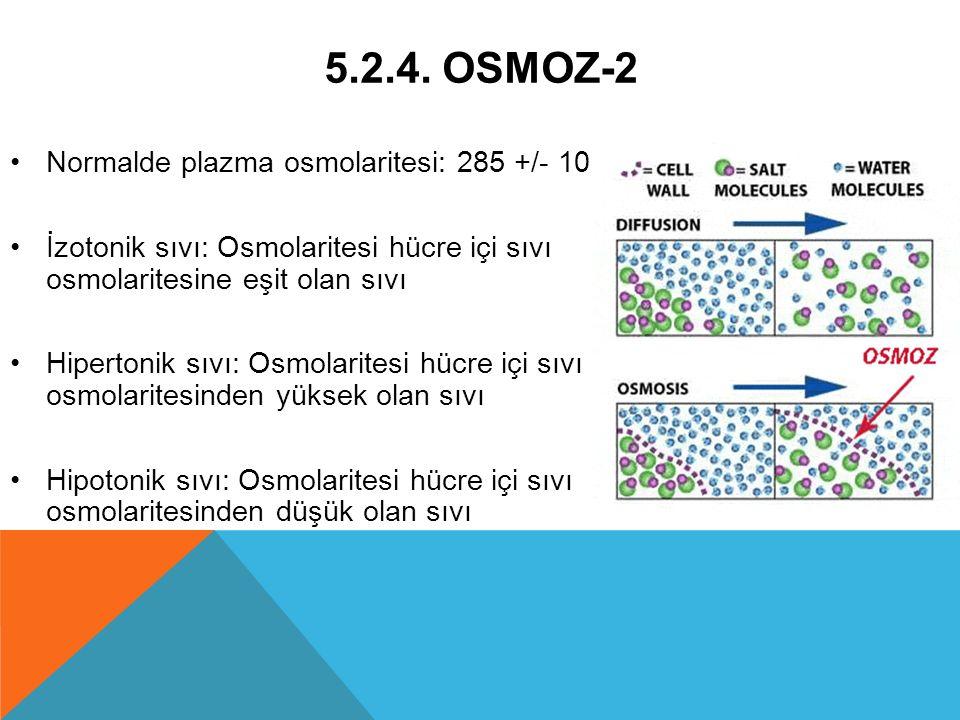 5.2.4. OSMOZ-2 Normalde plazma osmolaritesi: 285 +/- 10