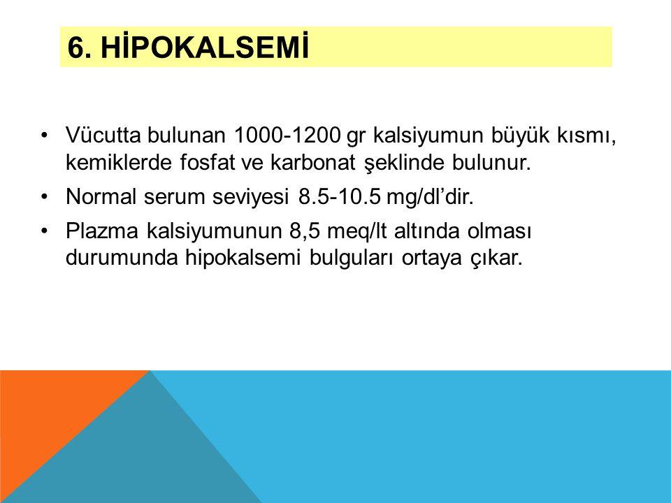 6. Hİpokalsemİ Vücutta bulunan 1000-1200 gr kalsiyumun büyük kısmı, kemiklerde fosfat ve karbonat şeklinde bulunur.