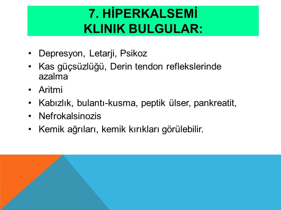 7. Hİperkalsemİ Klinik Bulgular: