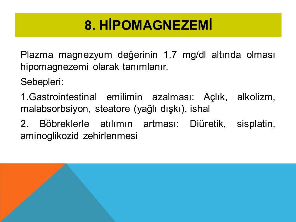8. Hİpomagnezemİ Plazma magnezyum değerinin 1.7 mg/dl altında olması hipomagnezemi olarak tanımlanır.
