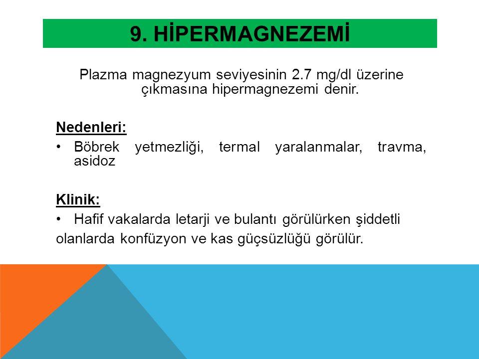 9. Hİpermagnezemİ Plazma magnezyum seviyesinin 2.7 mg/dl üzerine çıkmasına hipermagnezemi denir. Nedenleri: