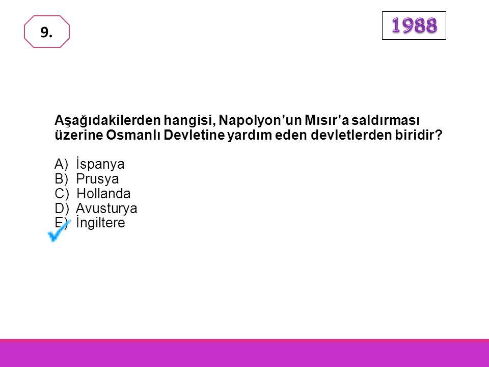 1988 9. Aşağıdakilerden hangisi, Napolyon'un Mısır'a saldırması üzerine Osmanlı Devletine yardım eden devletlerden biridir