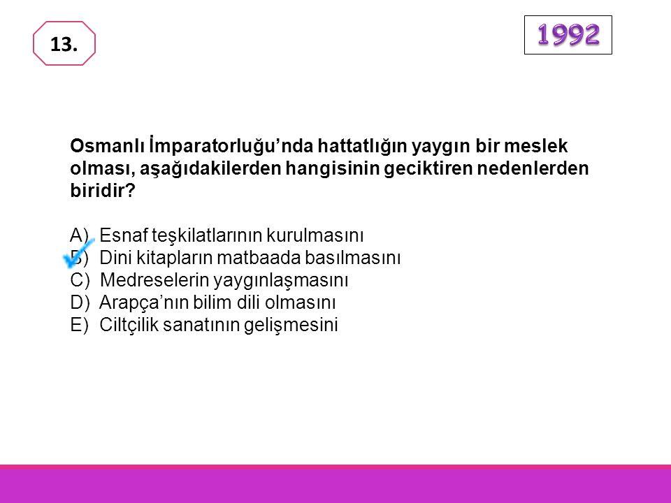 1992 13. Osmanlı İmparatorluğu'nda hattatlığın yaygın bir meslek olması, aşağıdakilerden hangisinin geciktiren nedenlerden biridir