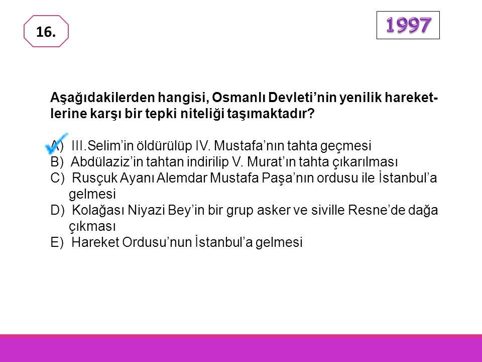1997 16. Aşağıdakilerden hangisi, Osmanlı Devleti'nin yenilik hareket-lerine karşı bir tepki niteliği taşımaktadır