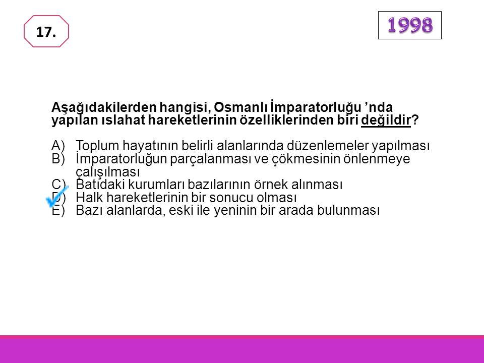 1998 17. Aşağıdakilerden hangisi, Osmanlı İmparatorluğu 'nda yapılan ıslahat hareketlerinin özelliklerinden biri değildir