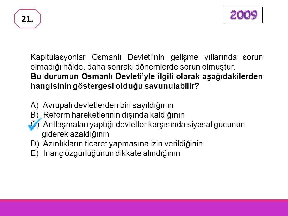 2009 21. Kapitülasyonlar Osmanlı Devleti'nin gelişme yıllarında sorun olmadığı hâlde, daha sonraki dönemlerde sorun olmuştur.
